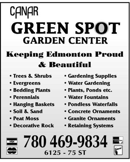 Green Spot Garden Centers Ltd (780-469-9834) - Annonce illustrée======= - * Soil & Sand * Concrete Ornaments * Pondless Waterfalls * Hanging Baskets * Perennials * Water Fountains * Bedding Plants * Plants, Ponds etc. * Evergreens * Water Gardening * Trees & Shrubs * Gardening Supplies * Peat Moss * Granite Ornaments * Decorative Rock * Retaining Systems