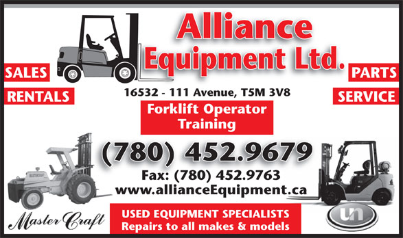 Alliance Equipment Ltd (780-452-9679) - Display Ad - Repairs to all makes & models Alliance Equipment Ltd. SALES PARTS 16532 - 111 Avenue, T5M 3V816532 - 111 Ave , T5M 3V8 RENTALS SERVICE Forklift Operator Training (780) 452.9679( Fax: (780) 452.9763 www.allianceEquipment.ca USED EQUIPMENT SPECIALISTS Repairs to all makes & models Alliance Equipment Ltd. SALES PARTS 16532 - 111 Avenue, T5M 3V816532 - 111 Ave , T5M 3V8 RENTALS SERVICE Forklift Operator Training (780) 452.9679( Fax: (780) 452.9763 www.allianceEquipment.ca USED EQUIPMENT SPECIALISTS