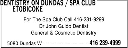Dentistry On Dundas (416-239-4999) - Display Ad - For The Spa Club Call 416-231-9299 Dr John Guido Dentist General & Cosmetic Dentistry For The Spa Club Call 416-231-9299 Dr John Guido Dentist General & Cosmetic Dentistry