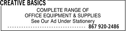 Creative Basics (867-920-2486) - Annonce illustrée======= - COMPLETE RANGE OF OFFICE EQUIPMENT & SUPPLIES See Our Ad Under Stationery  COMPLETE RANGE OF OFFICE EQUIPMENT & SUPPLIES See Our Ad Under Stationery