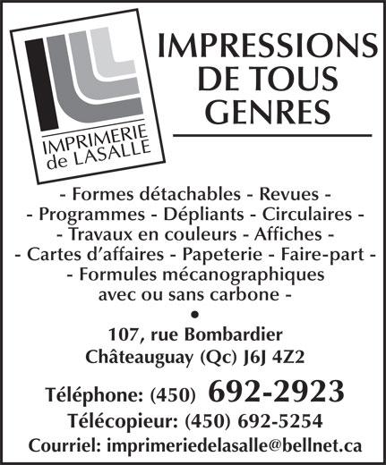 Imprimerie de LaSalle (450-692-2923) - Annonce illustrée======= - IMPRESSIONS DE TOUS GENRES - Formes détachables - Revues - - Programmes - Dépliants - Circulaires - - Travaux en couleurs - Affiches - - Cartes d affaires - Papeterie - Faire-part - - Formules mécanographiques avec ou sans carbone - 107, rue Bombardier Châteauguay (Qc) J6J 4Z2 Téléphone: (450) 692-2923 Télécopieur: (450) 692-5254