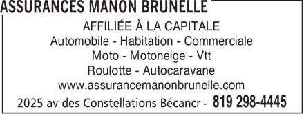 Assurances Manon Brunelle (819-298-4445) - Annonce illustrée======= - AFFILIÉE À LA CAPITALE Automobile - Habitation - Commerciale Moto - Motoneige - Vtt Roulotte - Autocaravane www.assurancemanonbrunelle.com