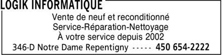Logik Informatique (450-654-2222) - Annonce illustrée======= - Vente de neuf et reconditionné Service-Réparation-Nettoyage À votre service depuis 2002