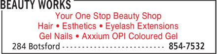 Beauty Works (506-854-7532) - Annonce illustrée======= - Your One Stop Beauty Shop Hair • Esthetics • Eyelash Extensions Gel Nails • Axxium OPI Coloured Gel