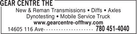 The Gear Centre (780-451-4040) - Display Ad - New & Reman Transmissions • Diffs • Axles Dynotesting • Mobile Service Truck www.gearcentre-offhwy.com  New & Reman Transmissions • Diffs • Axles Dynotesting • Mobile Service Truck www.gearcentre-offhwy.com