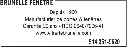 Vitrerie Brunelle (514-351-9620) - Annonce illustrée======= - Depuis 1960 Manufacturier de portes & fenêtres Garantie 20 ans   RBQ 2640-7096-41 www.vitreriebrunelle.com  Depuis 1960 Manufacturier de portes & fenêtres Garantie 20 ans   RBQ 2640-7096-41 www.vitreriebrunelle.com  Depuis 1960 Manufacturier de portes & fenêtres Garantie 20 ans   RBQ 2640-7096-41 www.vitreriebrunelle.com  Depuis 1960 Manufacturier de portes & fenêtres Garantie 20 ans   RBQ 2640-7096-41 www.vitreriebrunelle.com