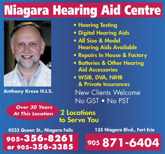 Niagara Hearing Aid Centre (905-356-3385) - Annonce illustrée======= - Niagara Hearing Aid Centre Hearing Testing Digital Hearing Aids All Size & Model Hearing Aids Available Repairs In House & Factory Batteries & Other Hearing Aid Accessories WSIB, DVA, NIHB & Private Insurances Anthony Kreze H.I.S. New Clients Welcome No GST   No PST Over 30 Years 2 Locations At This Location to Serve You 135 Niagara Blvd., Fort Erie 4535 Queen St., Niagara Falls 905-356-8261 905 871-6404 or 905-356-3385