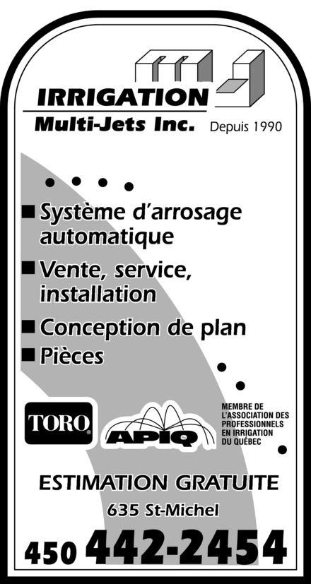 Irrigation Multi-Jets Inc (450-442-2454) - Annonce illustrée======= - IRRIGATION Multi-Jets Inc. Depuis 1990 Système d'arrosage automatique Vente, service, installation Conception de plan Pièces TORO APIQ MEMBRE DE L'ASSOCIATION DES PROFESSIONNELS EN IRRIGATION DU QUÉBEC ESTIMATION GRATUITE 635 St-Michel 450 442-2454