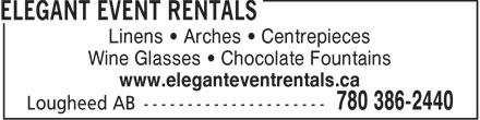 Elegant Event Rentals (780-386-2440) - Display Ad - Linens   Arches   Centrepieces Wine Glasses   Chocolate Fountains www.eleganteventrentals.ca