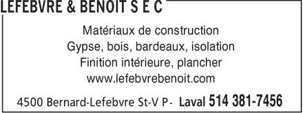 Lefebvre & Benoit (514-381-7456) - Annonce illustrée======= - Matériaux de construction Gypse, bois, bardeaux, isolation Finition intérieure, plancher www.lefebvrebenoit.com  Matériaux de construction Gypse, bois, bardeaux, isolation Finition intérieure, plancher www.lefebvrebenoit.com  Matériaux de construction Gypse, bois, bardeaux, isolation Finition intérieure, plancher www.lefebvrebenoit.com  Matériaux de construction Gypse, bois, bardeaux, isolation Finition intérieure, plancher www.lefebvrebenoit.com