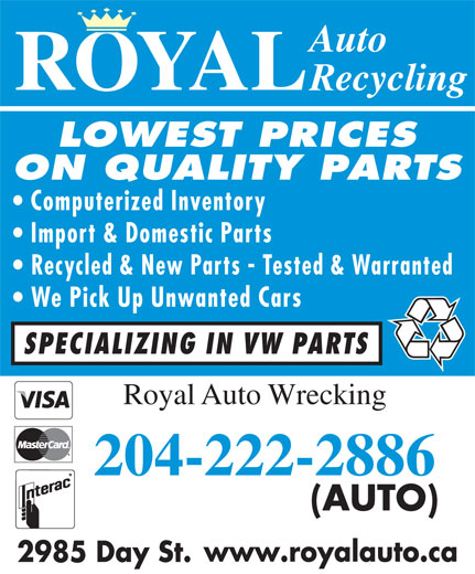 Royal Auto Recycling (204-222-2886) - Annonce illustrée======= - Auto ROYAL Recycling LOWEST PRICES ON QUALITY PARTS Computerized Inventory Import & Domestic Parts Recycled & New Parts - Tested & Warranted We Pick Up Unwanted Cars SPECIALIZING IN VW PARTS Royal Auto Wrecking 204-222-2886 (AUTO) www.royalauto.ca 2985 Day St.  Auto ROYAL Recycling LOWEST PRICES ON QUALITY PARTS Computerized Inventory Import & Domestic Parts Recycled & New Parts - Tested & Warranted We Pick Up Unwanted Cars SPECIALIZING IN VW PARTS Royal Auto Wrecking 204-222-2886 (AUTO) www.royalauto.ca 2985 Day St.  Auto ROYAL Recycling LOWEST PRICES ON QUALITY PARTS Computerized Inventory Import & Domestic Parts Recycled & New Parts - Tested & Warranted We Pick Up Unwanted Cars SPECIALIZING IN VW PARTS Royal Auto Wrecking 204-222-2886 (AUTO) www.royalauto.ca 2985 Day St.  Auto ROYAL Recycling LOWEST PRICES ON QUALITY PARTS Computerized Inventory Import & Domestic Parts Recycled & New Parts - Tested & Warranted We Pick Up Unwanted Cars SPECIALIZING IN VW PARTS Royal Auto Wrecking 204-222-2886 (AUTO) www.royalauto.ca 2985 Day St.  Auto ROYAL Recycling LOWEST PRICES ON QUALITY PARTS Computerized Inventory Import & Domestic Parts Recycled & New Parts - Tested & Warranted We Pick Up Unwanted Cars SPECIALIZING IN VW PARTS Royal Auto Wrecking 204-222-2886 (AUTO) www.royalauto.ca 2985 Day St.  Auto ROYAL Recycling LOWEST PRICES ON QUALITY PARTS Computerized Inventory Import & Domestic Parts Recycled & New Parts - Tested & Warranted We Pick Up Unwanted Cars SPECIALIZING IN VW PARTS Royal Auto Wrecking 204-222-2886 (AUTO) www.royalauto.ca 2985 Day St.