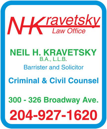 Kravetsky N H Law Office (204-927-1620) - Annonce illustrée======= - rav etsky La w Offic e NK NEIL H.  KRA VETSKY B .A., L.L.B . Barr ister and Solicito r Criminal & Civil Counsel 300 - 326 Br oa dw ay   Av e. 204-927-1620