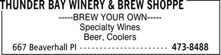 Thunder Bay Winery & Brew Shoppe (807-473-8488) - Display Ad - BREW YOUR OWN  Specialty Wines Beer, Coolers