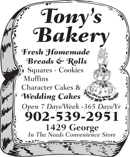 Tony's Bakery (902-539-2951) - Annonce illustrée======= - 902-539-2951 1429 George In The Needs Convenience Store Tony s Bakery Fresh Homemade Breads & Rolls Squares - Cookies Muffins Character Cakes & Wedding Cakes Open 7 Days/Week -365 Days/Yr