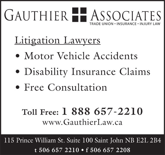 Gauthier & Associates (506-657-2210) - Annonce illustrée======= - Litigation Lawyers Motor Vehicle Accidents Disability Insurance Claims Free Consultation Toll Free: 1 888 657-2210 www.GauthierLaw.ca 115 Prince William St. Suite 100 Saint John NB E2L 2B4 t 506 657 2210   f 506 657 2208