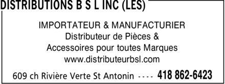 Les Distributions B S L Inc (418-862-6423) - Display Ad - IMPORTATEUR & MANUFACTURIER Distributeur de Pièces & Accessoires pour toutes Marques www.distributeurbsl.com IMPORTATEUR & MANUFACTURIER Distributeur de Pièces & Accessoires pour toutes Marques www.distributeurbsl.com
