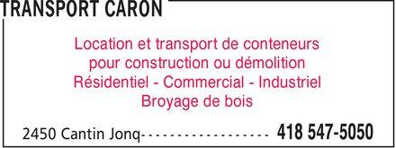 Transport Caron (418-547-5050) - Annonce illustrée======= - Location et transport de conteneurs pour construction ou démolition Résidentiel - Commercial - Industriel Broyage de bois  Location et transport de conteneurs pour construction ou démolition Résidentiel - Commercial - Industriel Broyage de bois
