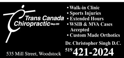Trans Canada Chiropractic (519-421-2024) - Display Ad - Trans Canada Chiropractic Stop 230 Walk-in Clinic Sports Injuries Extended Hours WSIB & MVA Cases Accepted Custom Made Orthotics Dr. Christopher Singh D.C. 519 421 2024 535 Mill Street, Woodstock