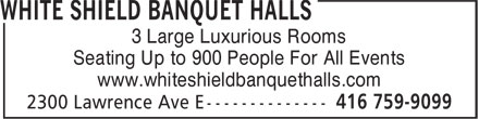 White Shield Banquet Halls (416-759-9099) - Annonce illustrée======= - Seating Up to 900 People For All Events www.whiteshieldbanquethalls.com 3 Large Luxurious Rooms