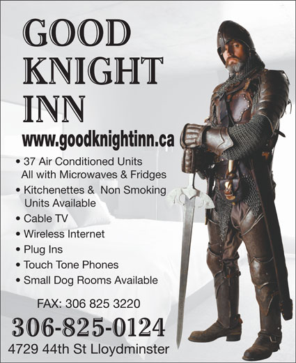 Good Knight Inn (306-825-0124) - Display Ad - GOOD KNIGHT INN www.goodknightinn.ca 37 Air Conditioned Units All with Microwaves & Fridges Kitchenettes &  Non Smoking Units Available Cable TV Wireless Internet Plug Ins Touch Tone Phones Small Dog Rooms Available FAX: 306 825 3220 306-825-0124 4729 44th St Lloydminster