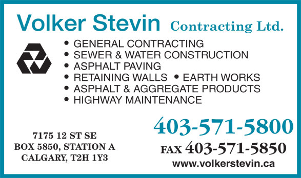 Volker Stevin Canada (403-571-5800) - Annonce illustrée======= - GENERAL CONTRACTING SEWER & WATER CONSTRUCTION ASPHALT PAVING RETAINING WALLS EARTH WORKS ASPHALT & AGGREGATE PRODUCTS HIGHWAY MAINTENANCE 403-571-5800 7175 12 ST SE BOX 5850, STATION A FAX 403-571-5850 CALGARY, T2H 1Y3 www.volkerstevin.ca