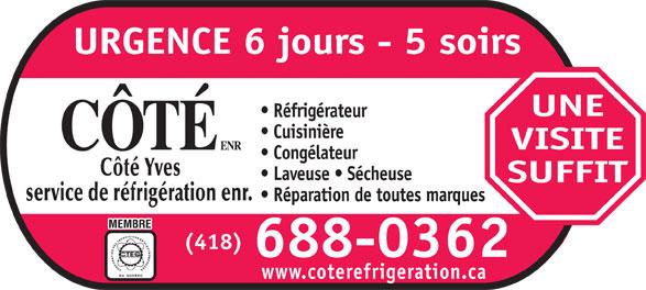 Côté Yves Service de Réfrigération Enr (418-688-0362) - Annonce illustrée======= - URGENCE 6 jours - 5 soirs UNE Réfrigérateur Cuisinière VISITE Laveuse   Sécheuse SUFFIT Réparation de toutes marques (418) 688-0362 Congélateur www.coterefrigeration.ca