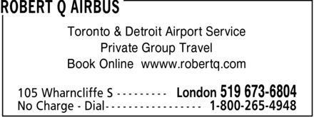 Robert Q Airbus (519-673-6804) - Display Ad - Toronto & Detroit Airport Service Private Group Travel Book Online wwww.robertq.com
