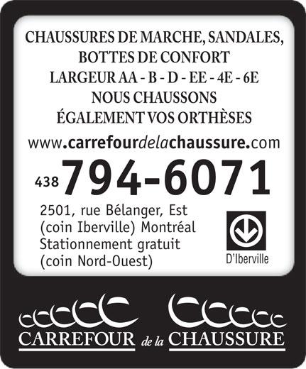 Carrefour de la Chaussure (514-374-7774) - Annonce illustrée======= - www .carrefour dela chaussure. comwww .carrefour dela chaussure. com www .carrefour dela chaussure. com 514438 374-7774794-6071 2501, rue Bélanger, Est (coin Iberville) Montréal Stationnement gratuit D Iberville (coin Nord-Ouest) ÉGALEMENT VOS ORTHÈSES NOUS CHAUSSONS BOTTES DE CONFORT LARGEUR AA - B - D - EE - 4E - 6E CHAUSSURES DE MARCHE, SANDALES,