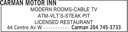 Carman Motor Inn (204-745-3733) - Annonce illustrée======= - MODERN ROOMS-CABLE TV ATM-VLT'S-STEAK PIT LICENSED RESTAURANT  MODERN ROOMS-CABLE TV ATM-VLT'S-STEAK PIT LICENSED RESTAURANT