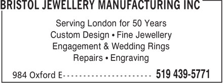 Bristol Jewellery Manufacturing Inc (519-439-5771) - Display Ad - Repairs • Engraving Custom Design • Fine Jewellery Engagement & Wedding Rings Serving London for 50 Years