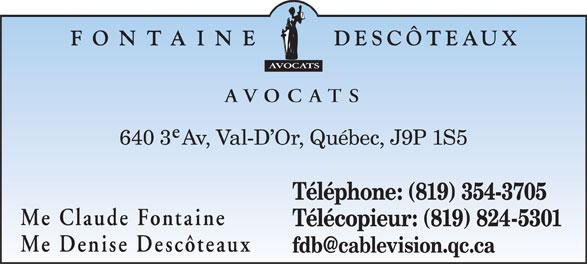 Fontaine Descôteaux Avocats (819-824-9605) - Annonce illustrée======= - AVOCATS 640 3  Av, Val-D Or, Québec, J9P 1S5 Téléphone: (819) 354-3705 Me Claude Fontaine Télécopieur: (819) 824-5301 Me Denise Descôteaux
