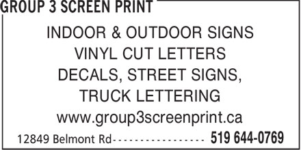 Group 3 Screen Print (519-644-0769) - Display Ad - INDOOR & OUTDOOR SIGNS VINYL CUT LETTERS DECALS, STREET SIGNS, TRUCK LETTERING www.group3screenprint.ca  INDOOR & OUTDOOR SIGNS VINYL CUT LETTERS DECALS, STREET SIGNS, TRUCK LETTERING www.group3screenprint.ca