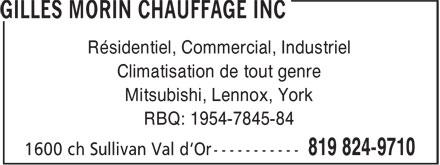 Gilles Morin Chauffage Inc (819-824-9710) - Annonce illustrée======= - Résidentiel, Commercial, Industriel Climatisation de tout genre Mitsubishi, Lennox, York RBQ: 1954-7845-84 Résidentiel, Commercial, Industriel Climatisation de tout genre Mitsubishi, Lennox, York RBQ: 1954-7845-84