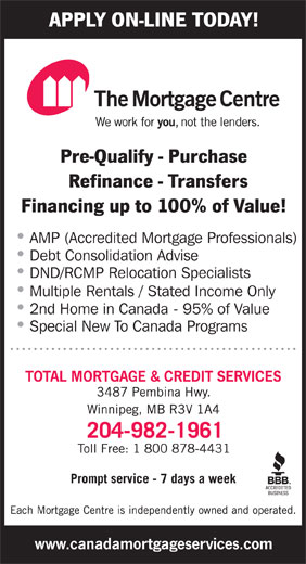 Total Mortgage & Credit Services (204-982-1961) - Annonce illustrée======= - AMP (Accredited Mortgage Professionals) Debt Consolidation Advise DND/RCMP Relocation Specialists Multiple Rentals / Stated Income Only 2nd Home in Canada - 95% of Value Special New To Canada Programs