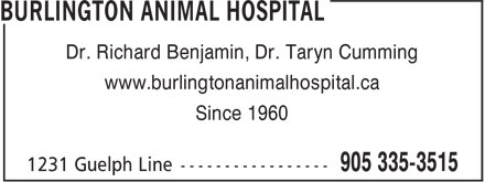 Burlington Animal Hospital (905-335-3656) - Display Ad - Dr. Richard Benjamin, Dr. Taryn Cumming www.burlingtonanimalhospital.ca Since 1960