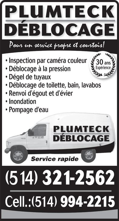 Plumteck Déblocage Drain (514-321-2562) - Annonce illustrée======= - PLUMTECK DÉBLOCAGE Inspection par caméra couleur 30 ans Expérience Déblocage à la pression Dégel de tuyaux Déblocage de toilette, bain, lavabos Renvoi d'égout et d'évier Inondation Pompage d eau PLUMTECK DÉBLOCAGE Service rapide (514) 321-2562 Cell.:(514) 994-2215