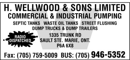 Wellwood H & Sons Ltd (705-946-5352) - Display Ad - h. wellwood & sons limited commercial & industrial pumping septic tanks waste oil tanks street flushing dump trucks & dump trailers RADIO DISPATCHED 1335 TRUNK RD SAULT STE. MARIE, ONT. P6A 6X8 Fax: (705) 759-5009  BUS: (705) 946-5352