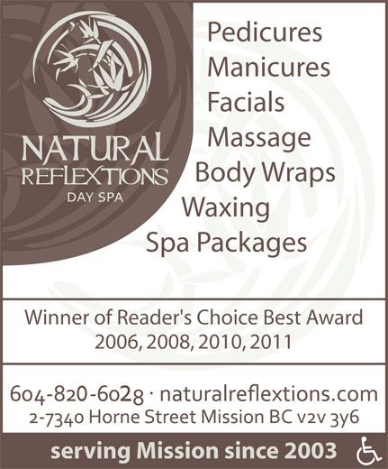 Natural Reflextions Day Spa (604-826-8265) - Display Ad - Pedicures Manicures Facials Massage Body Wraps Waxing Spa Packages Winner of Reader's Choice Best Award 2006, 2008, 2010, 2011 serving Mission since 2003