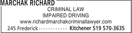 Marchak Richard (519-570-3635) - Display Ad - CRIMINAL LAW IMPAIRED DRIVING www.richardmarchakcriminallawyer.com