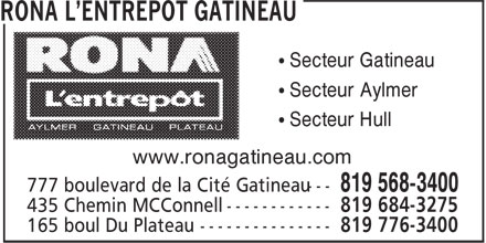 Rona L'Entrepôt (819-568-3400) - Annonce illustrée======= - • Secteur Gatineau • Secteur Aylmer • Secteur Hull www.ronagatineau.com