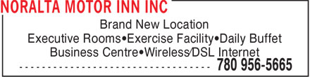 Noralta Motor Inn Inc (780-956-5665) - Annonce illustrée======= - Brand New Location Executive Rooms Exercise Facility Daily Buffet Business Centre Wireless/DSL Internet