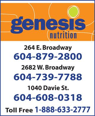 Genesis Nutrition (604-879-2800) - Display Ad - 264 E. Broadway 604-879-2800 2682 W. Broadway 604-739-7788 1040 Davie St. 604-608-0318 Toll Free 1-888-633-2777