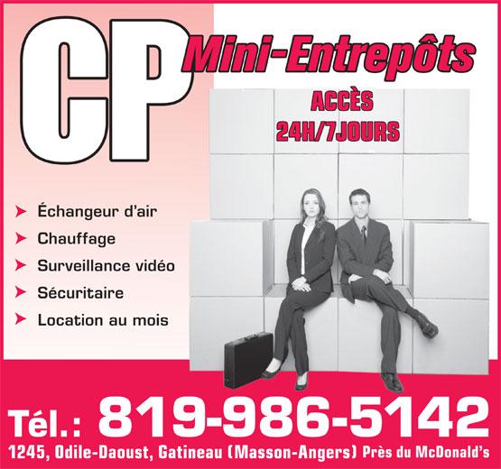 Mini-Entrepôts CP (819-986-5142) - Display Ad - Mini-Entrepôts ACCÈS 24H/7JOURS Échangeur d air Chauffage Surveillance vidéo Sécuritaire Location au mois Tél.: 819-986-5142 Près du McDonald s 1245, Odile-Daoust, Gatineau (Masson-Angers) Mini-Entrepôts ACCÈS 24H/7JOURS Échangeur d air Chauffage Surveillance vidéo Sécuritaire Location au mois Tél.: 819-986-5142 Près du McDonald s 1245, Odile-Daoust, Gatineau (Masson-Angers)