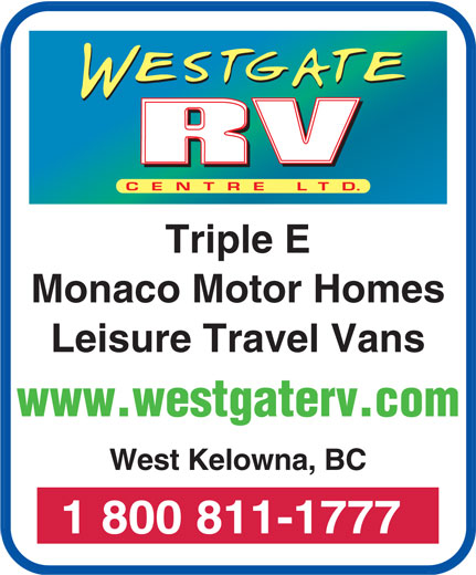 Westgate R V Centre (250-769-4525) - Display Ad - Triple E Monaco Motor Homes Leisure Travel Vans www.westgaterv.com West Kelowna, BC 1 800 811-1777