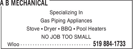 A B Mechanical (519-884-1733) - Annonce illustrée======= - Specializing In Gas Piping Appliances Stove ¹ Dryer ¹ BBQ ¹ Pool Heaters NO JOB TOO SMALL