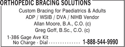 Orthopedic Bracing Solutions (519-748-4848) - Annonce illustrée======= - Custom Bracing for Paediatrics & Adults ADP / WSIB / DVA / NIHB Vendor Allan Moore, B.A., C.O. (c) Greg Goff, B.Sc., C.O. (c)
