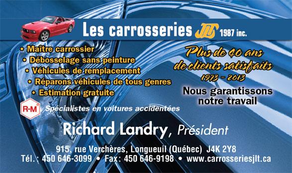Les Carrosseries J L T 1987 Inc (450-646-3099) - Annonce illustrée======= - Richard Landry Président 915, rue Verchères, Longueuil (Québec)  J4K 2Y8 Tél. : 450 646-3099     Fax : 450 646-9198     www.carrosseriesjlt.ca