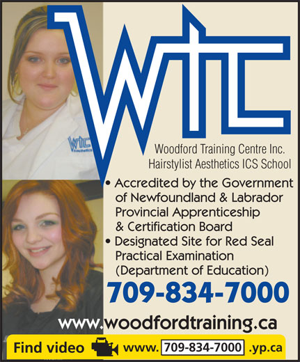 Woodford Training Centre Inc (709-834-7000) - Annonce illustrée======= - Woodford Training Centre Inc. Hairstylist Aesthetics ICS School Accredited by the Government of Newfoundland & Labrador Provincial Apprenticeship & Certification Board Designated Site for Red Seal Practical Examination (Department of Education) 709-834-7000 www.woodfordtraining.ca www. 709-834-7000  .yp.ca