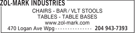 Zol-Mark Industries (204-943-7393) - Annonce illustrée======= - CHAIRS - BAR / VLT STOOLS TABLES - TABLE BASES www.zol-mark.com  CHAIRS - BAR / VLT STOOLS TABLES - TABLE BASES www.zol-mark.com