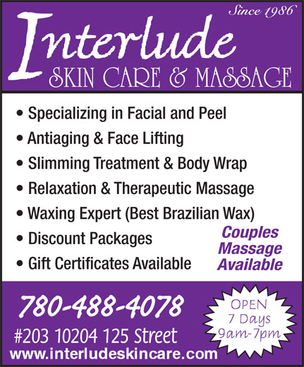 Interlude Skin Care & Massage (780-488-4078) - Display Ad - Antiaging & Face Lifting SKIN CARE & MASSAGE Specializing in Facial and Peel Slimming Treatment & Body Wrap Relaxation & Therapeutic Massage Waxing Expert (Best Brazilian Wax) Couples Discount Packages Massage Gift Certificates Available Available